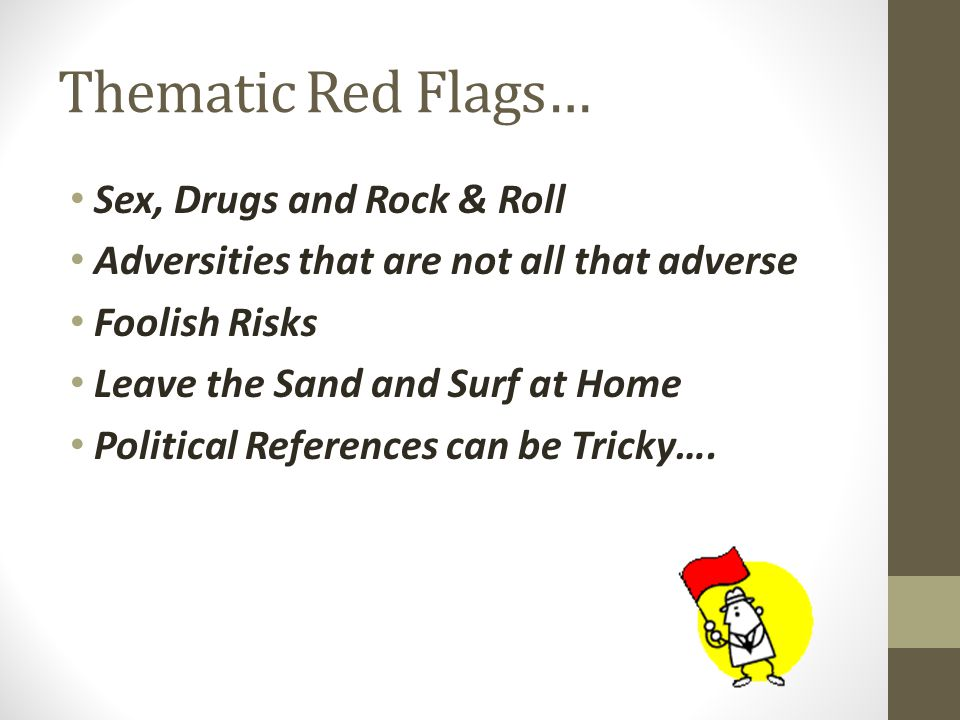 Thematic Red Flags… Sex, Drugs and Rock & Roll