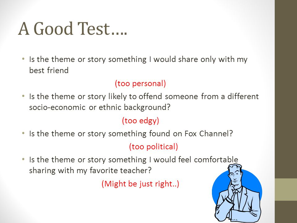 A Good Test…. Is the theme or story something I would share only with my best friend. (too personal)