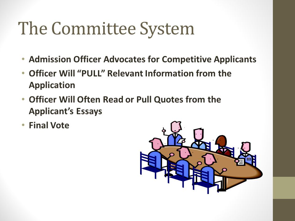 The Committee System Admission Officer Advocates for Competitive Applicants. Officer Will PULL Relevant Information from the Application.