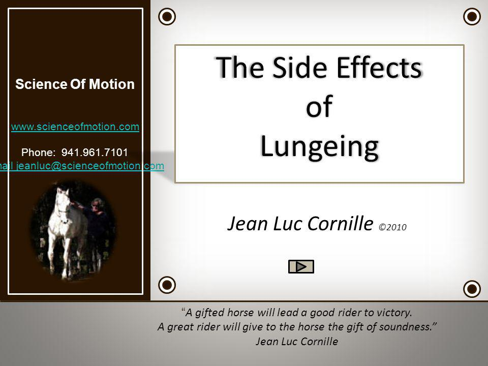 The Side Effects of Lungeing Jean Luc Cornille ©2010 Science Of Motion