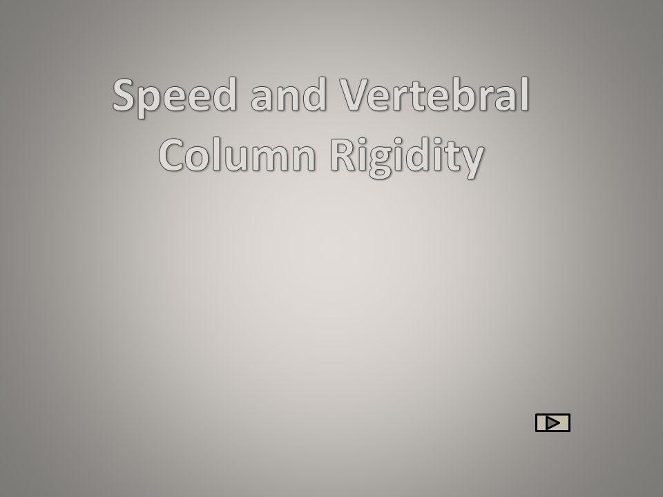 Speed and Vertebral Column Rigidity