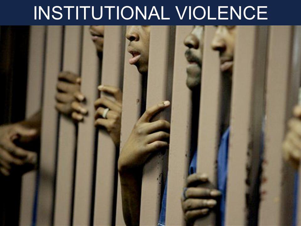 INSTITUTIONAL VIOLENCE