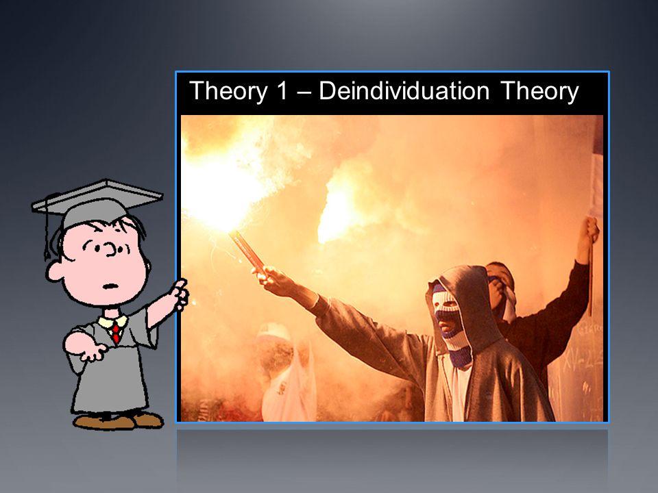 Theory 1 – Deindividuation Theory