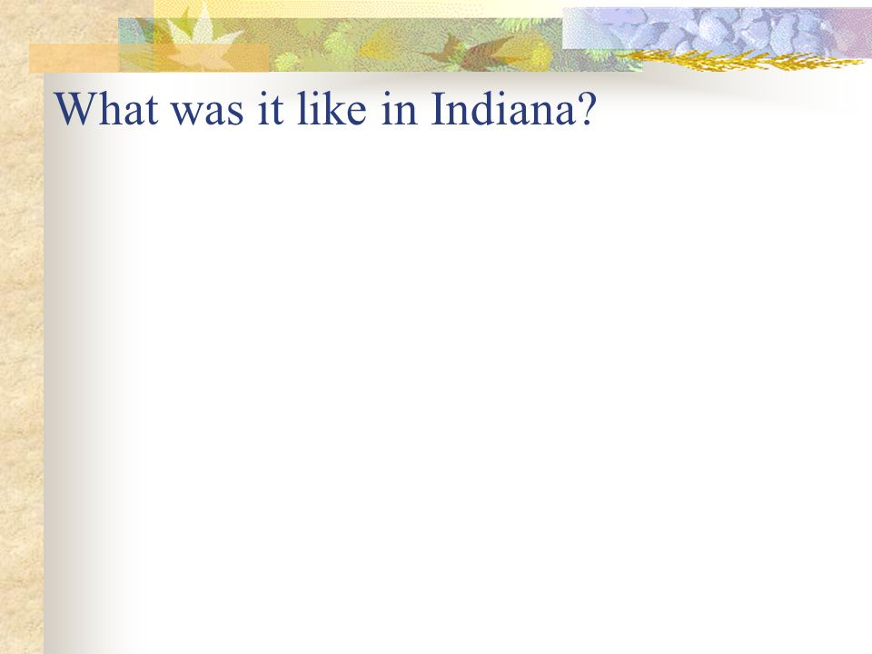 What was it like in Indiana