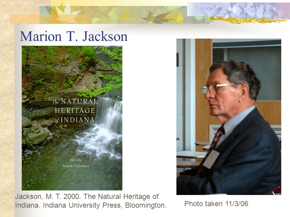 Marion T. Jackson Jackson, M. T. 2000. The Natural Heritage of Indiana. Indiana University Press, Bloomington.
