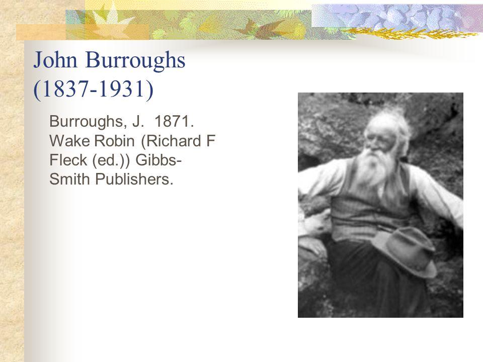 John Burroughs (1837-1931) Burroughs, J. 1871.