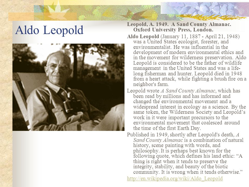 Aldo Leopold Leopold, A. 1949. A Sand County Almanac. Oxford University Press, London.