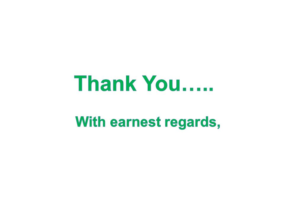 Thank You….. With earnest regards,