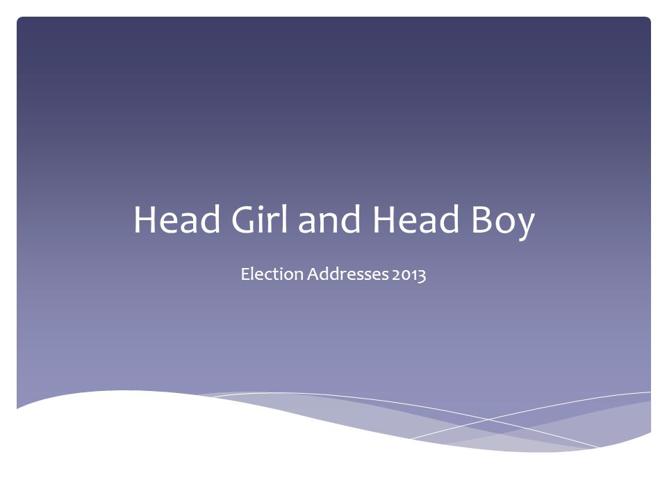 Head Girl and Head Boy Election Addresses 2013
