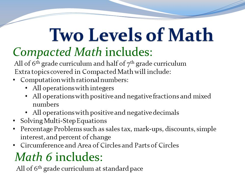 Two Levels of Math Compacted Math includes: Math 6 includes: