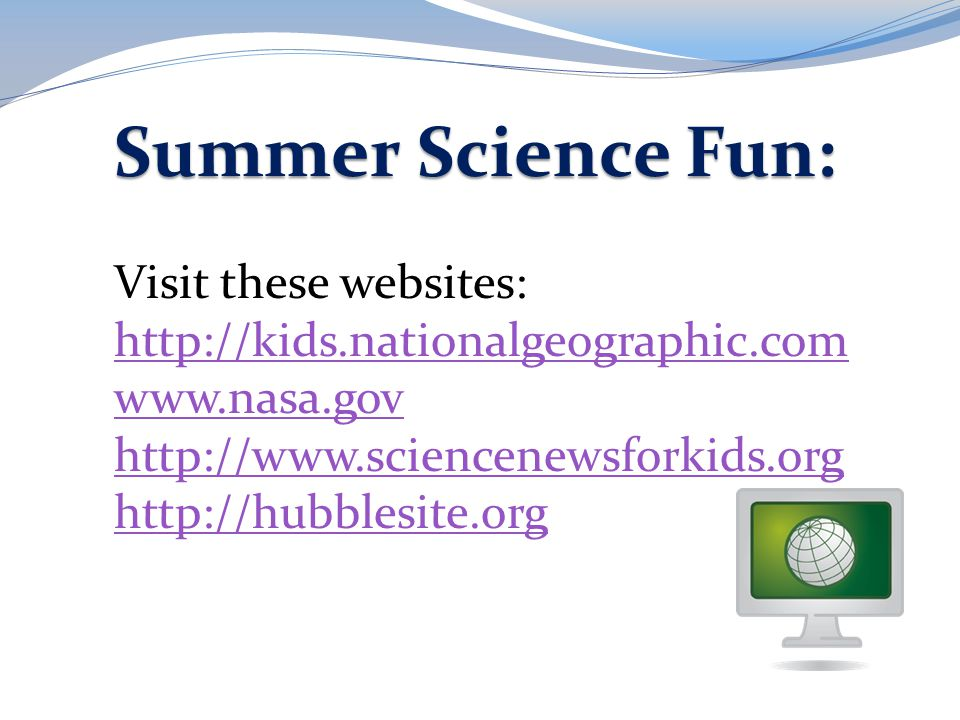 Summer Science Fun: Visit these websites: