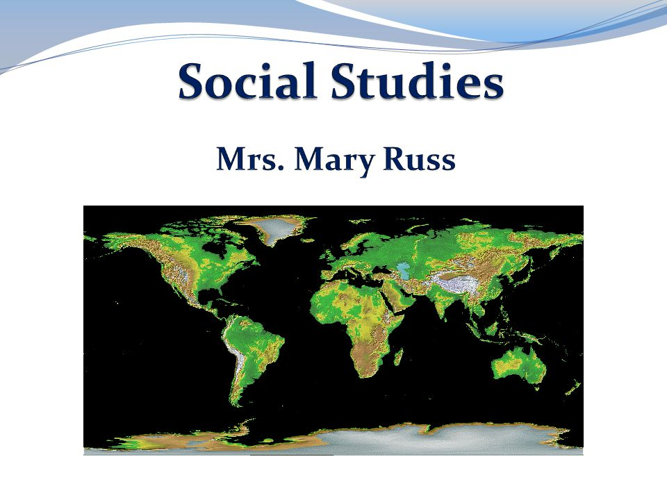 Social Studies Mrs. Mary Russ