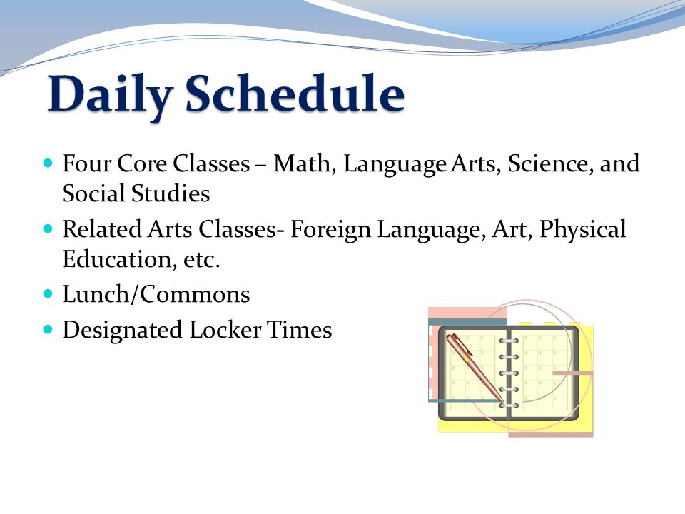 Daily Schedule Four Core Classes – Math, Language Arts, Science, and Social Studies.