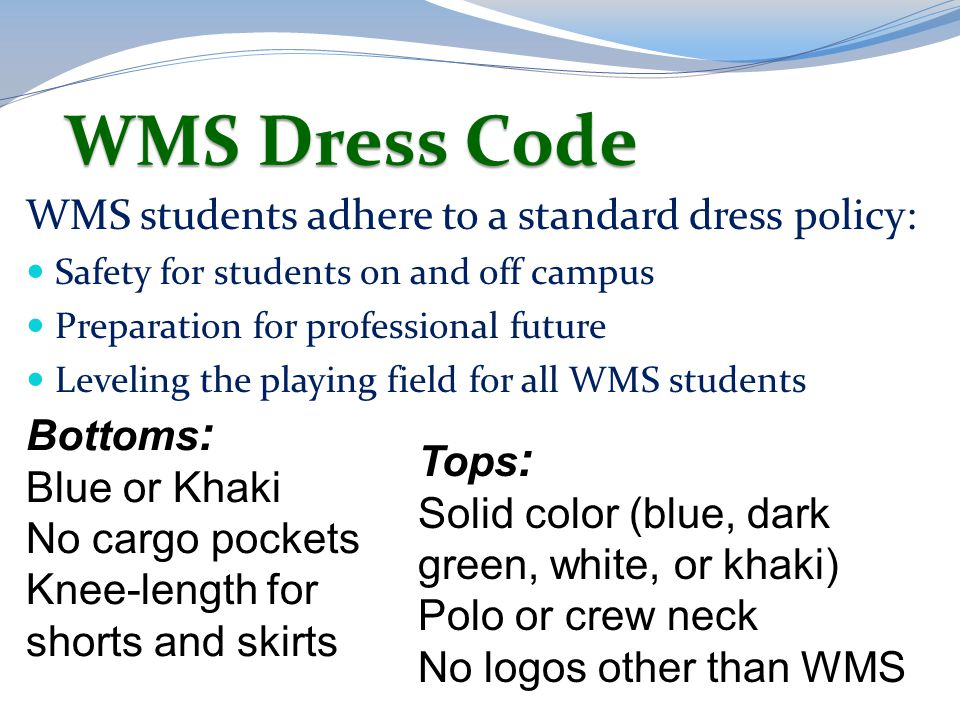 WMS Dress Code WMS students adhere to a standard dress policy: