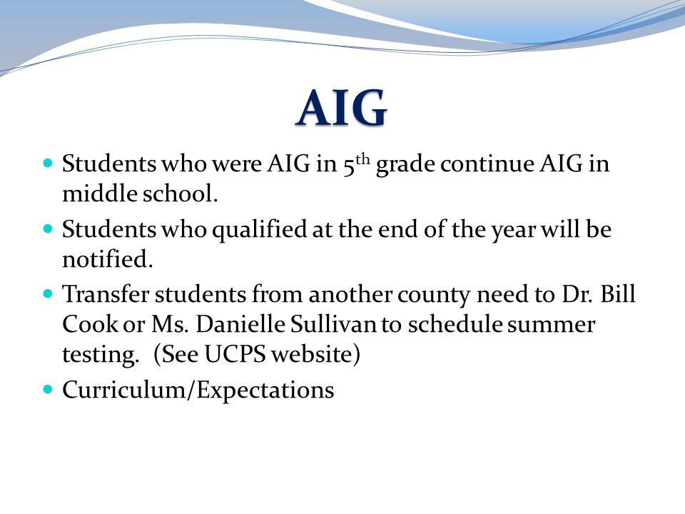 AIG Students who were AIG in 5th grade continue AIG in middle school.