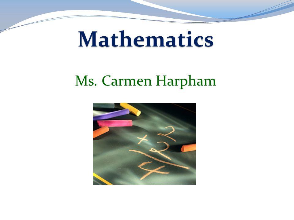 Mathematics Ms. Carmen Harpham