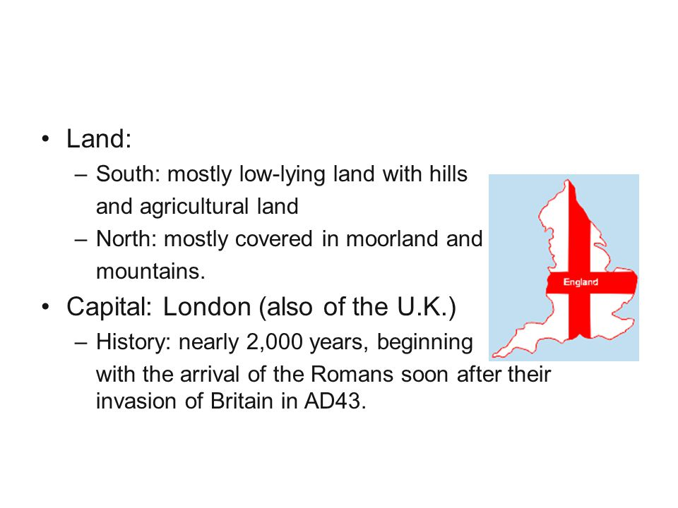 England Land: Capital: London (also of the U.K.)
