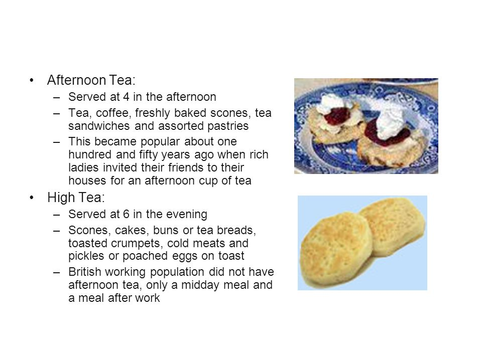 Tea Customs Afternoon Tea: High Tea: Served at 4 in the afternoon