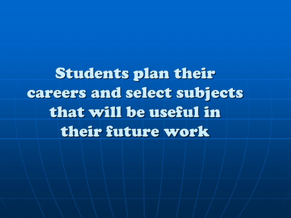 Students plan their careers and select subjects that will be useful in their future work