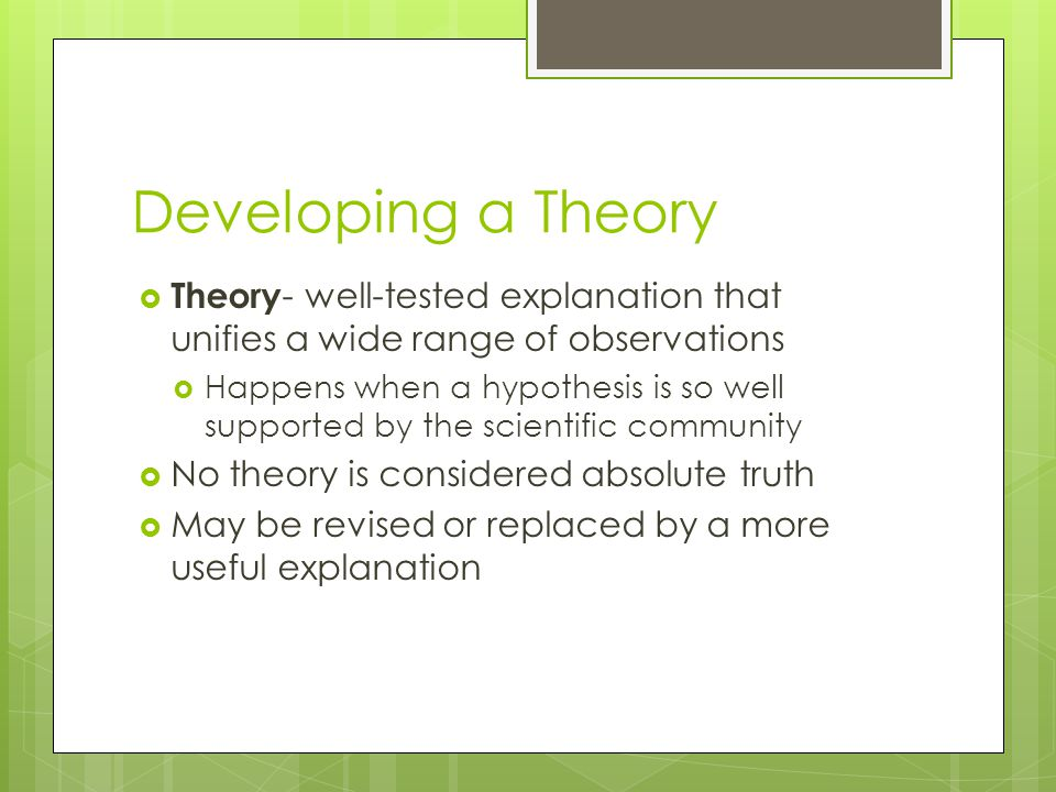 Developing a Theory Theory- well-tested explanation that unifies a wide range of observations.