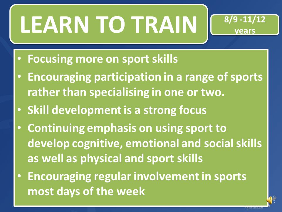 LEARN TO TRAIN Focusing more on sport skills
