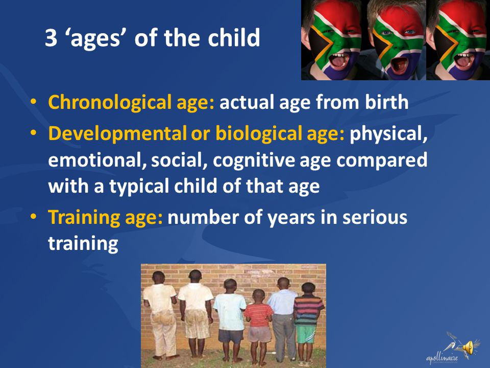 3 'ages' of the child Chronological age: actual age from birth