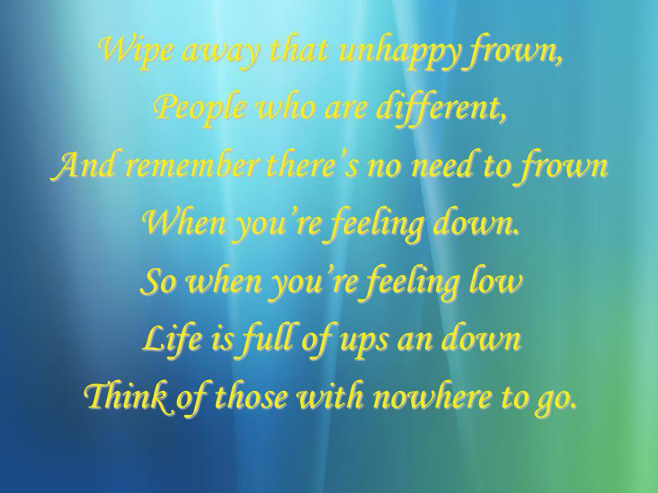 Wipe away that unhappy frown, People who are different,