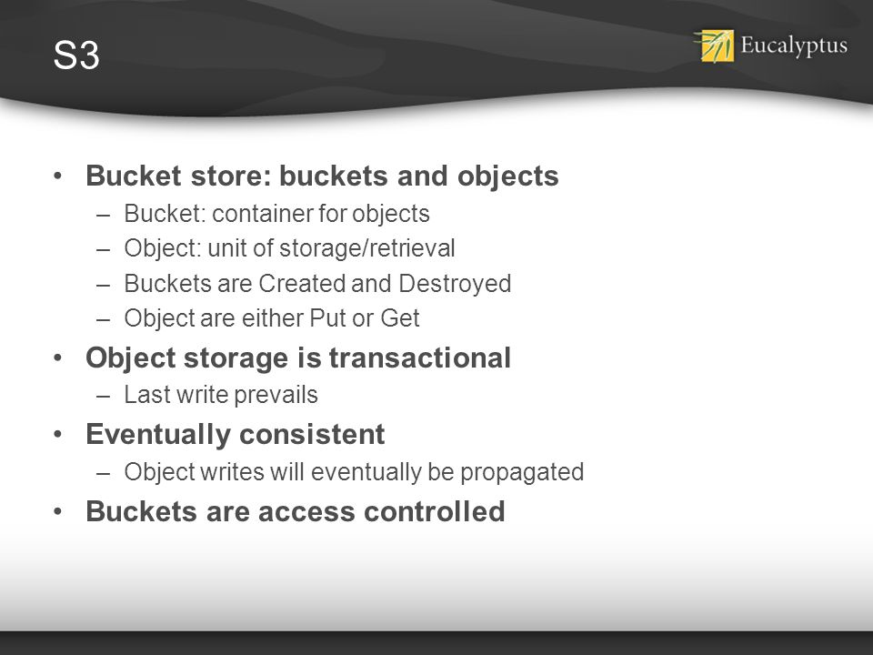 S3 Bucket store: buckets and objects Object storage is transactional