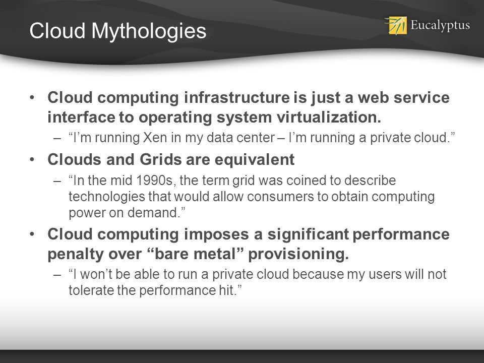 Cloud Mythologies Cloud computing infrastructure is just a web service interface to operating system virtualization.