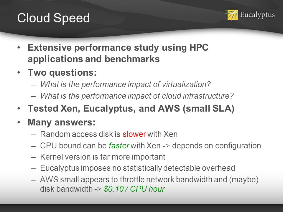 Cloud Speed Extensive performance study using HPC applications and benchmarks. Two questions: What is the performance impact of virtualization