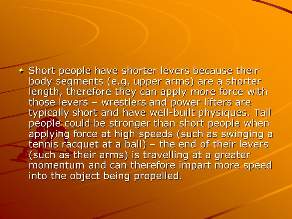 Short people have shorter levers because their body segments (e. g