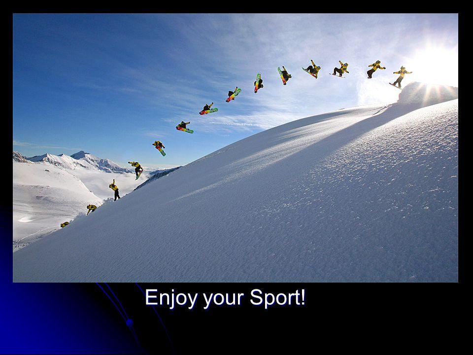Enjoy your Sport!