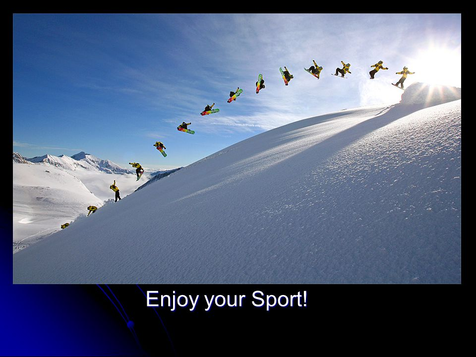 Enjoy your Sport!