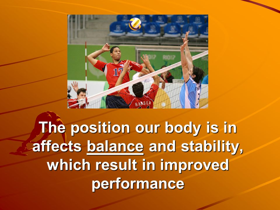 The position our body is in affects balance and stability, which result in improved performance
