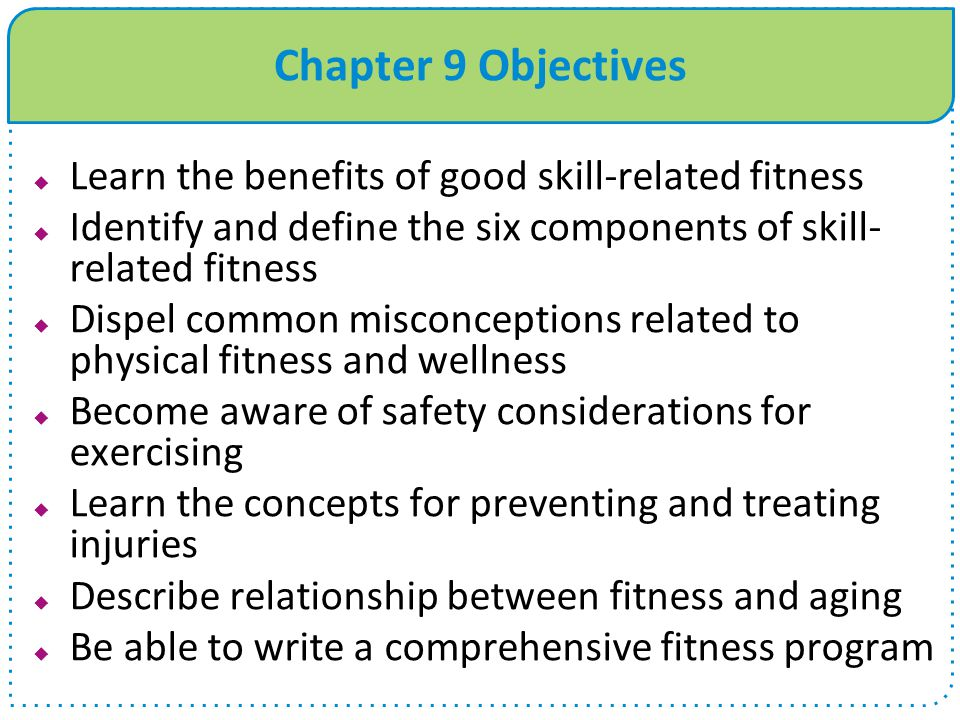Chapter 9 Objectives Learn the benefits of good skill-related fitness