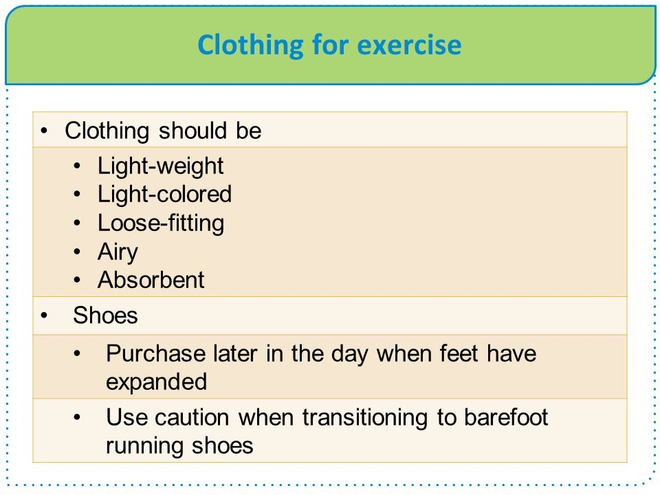 Clothing for exercise Clothing should be Light-weight Light-colored