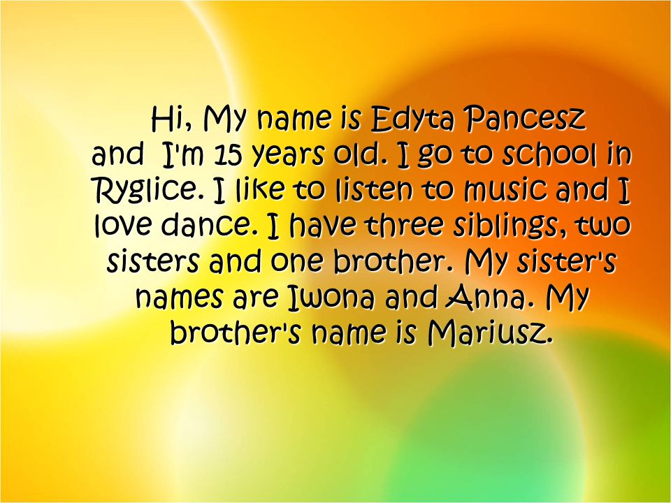 Hi, My name is Edyta Pancesz and I m 15 years old
