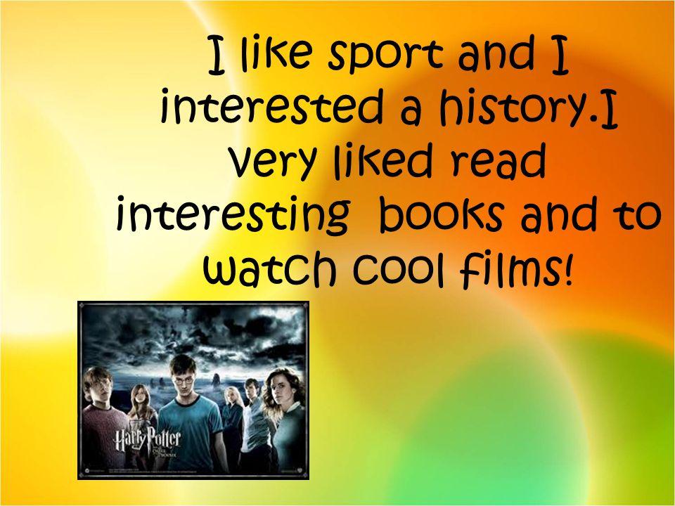 I like sport and I interested a history