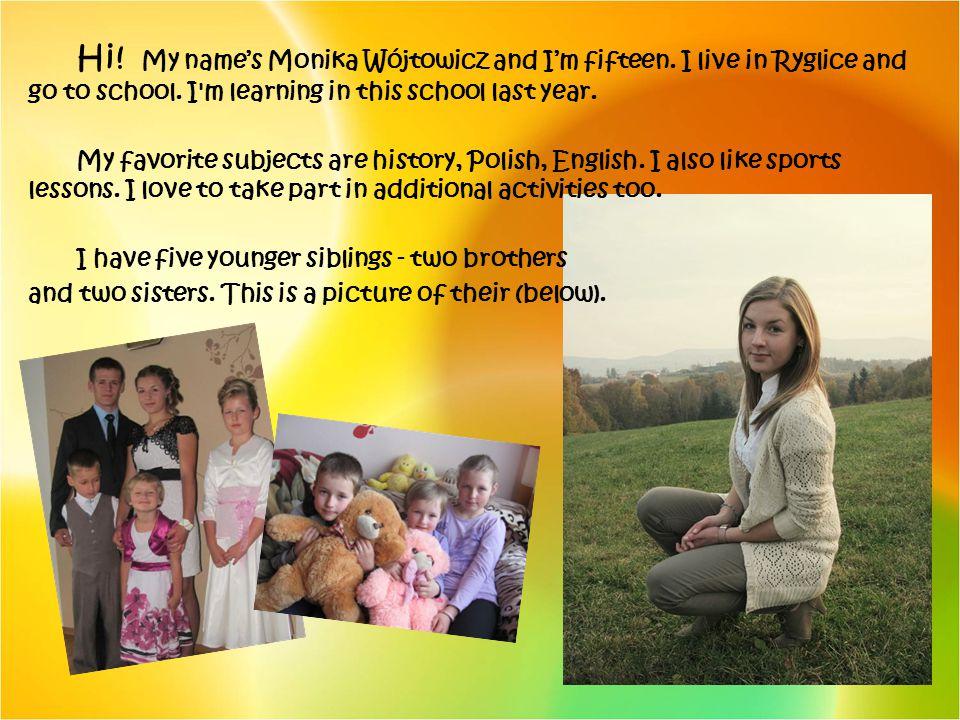 Hi. My name's Monika Wójtowicz and I'm fifteen