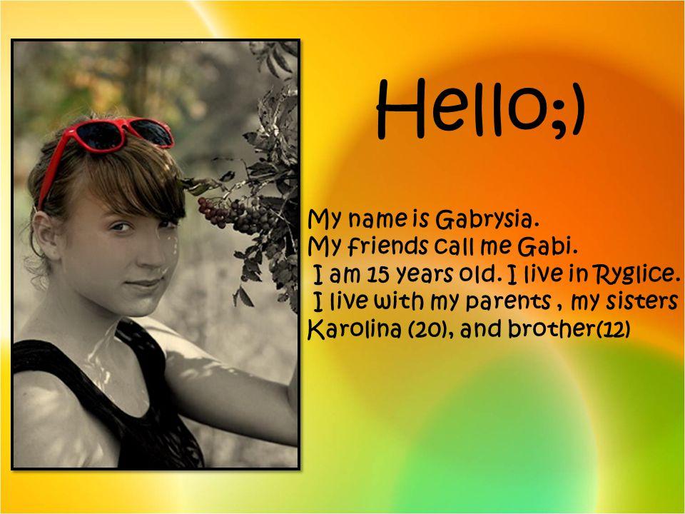 Hello;) My name is Gabrysia. My friends call me Gabi.