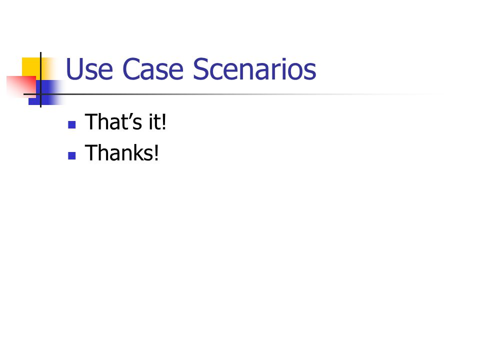 Use Case Scenarios That's it! Thanks!