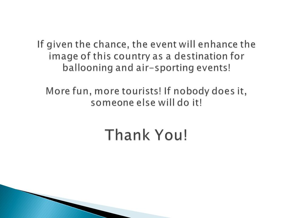 If given the chance, the event will enhance the image of this country as a destination for ballooning and air-sporting events.