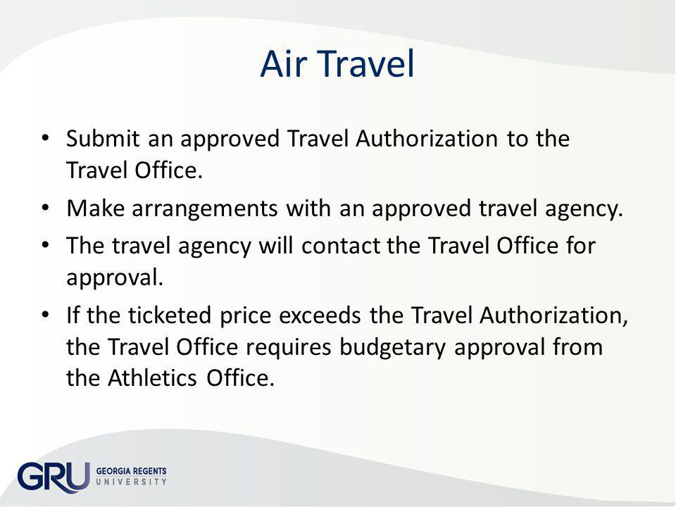 AP & Travel Training 2013 Air Travel. Submit an approved Travel Authorization to the Travel Office.