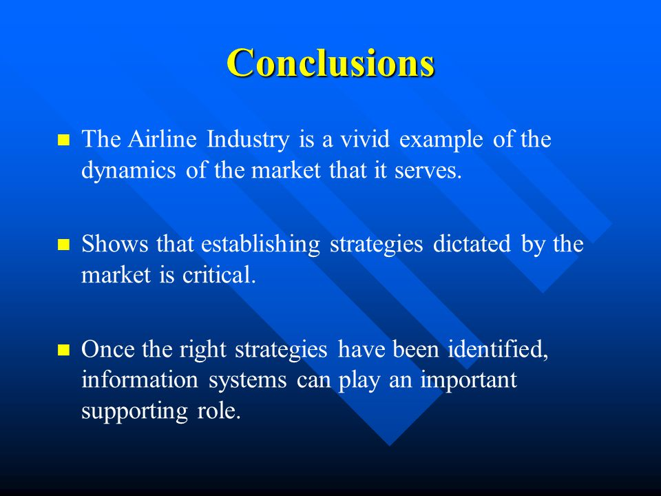 Conclusions The Airline Industry is a vivid example of the dynamics of the market that it serves.