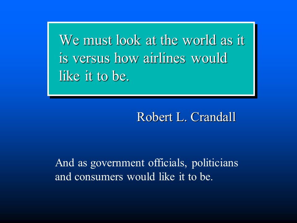 We must look at the world as it is versus how airlines would like it to be.