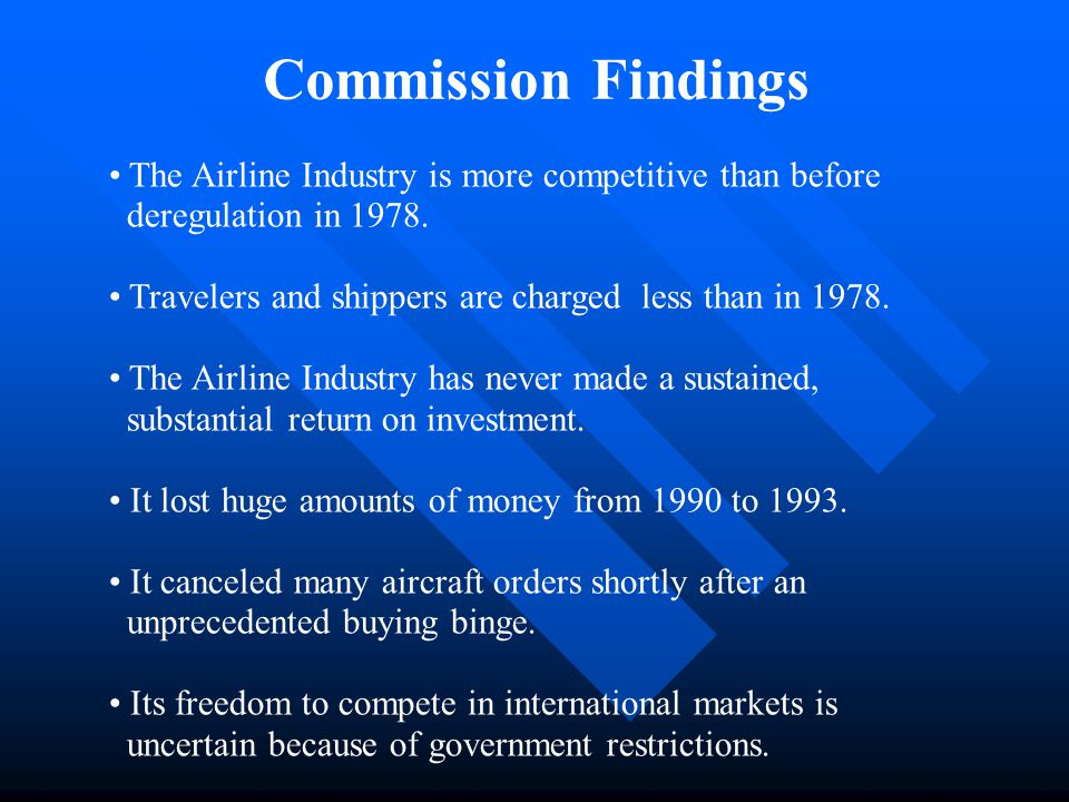 Commission Findings The Airline Industry is more competitive than before. deregulation in 1978.