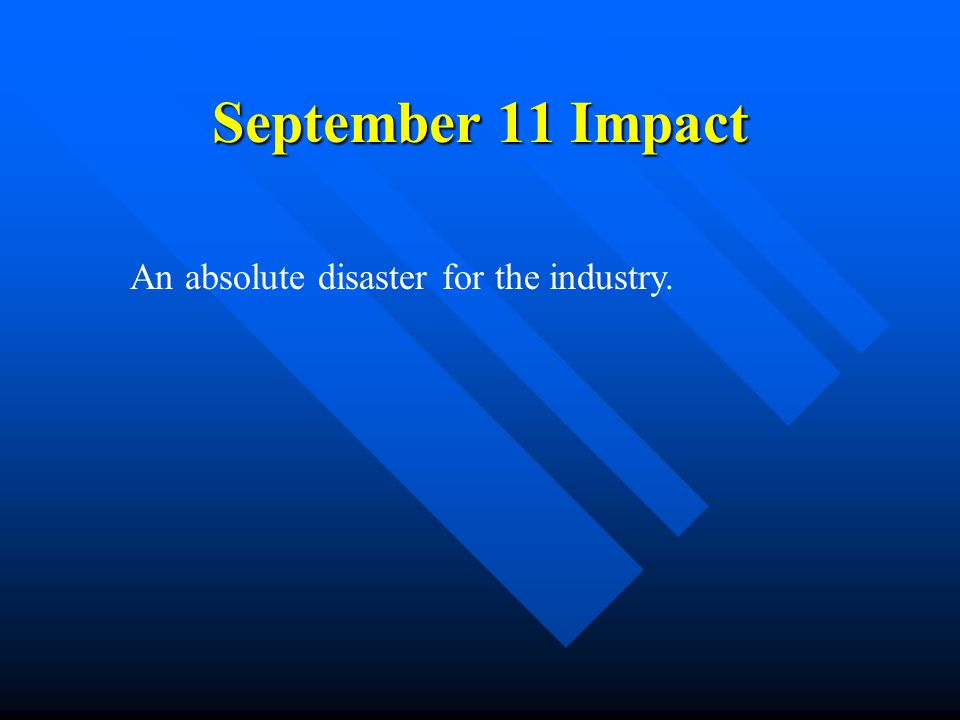 September 11 Impact An absolute disaster for the industry.