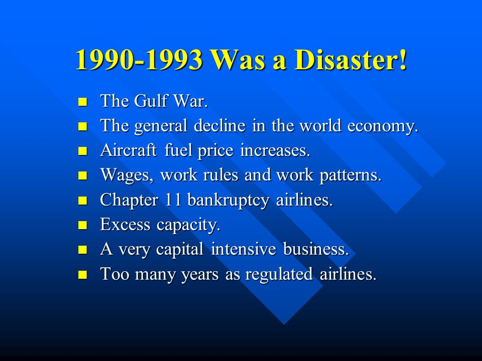 1990-1993 Was a Disaster! The Gulf War.