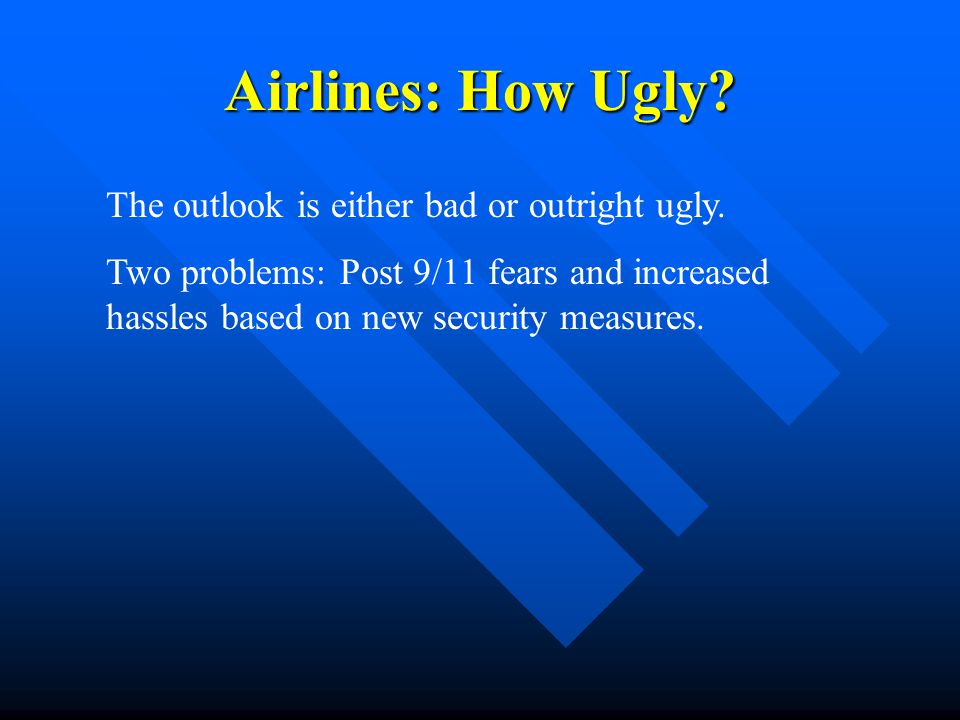 Airlines: How Ugly The outlook is either bad or outright ugly.