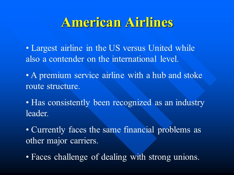 American Airlines Largest airline in the US versus United while also a contender on the international level.